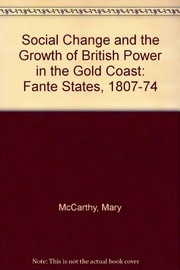 Cover of: Social change and the growth of British power in the Gold Coast | McCarthy, Mary