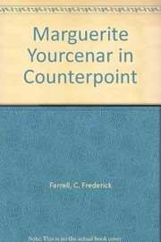 Cover of: Marguerite Yourcenar in counterpoint | C. Frederick Farrell