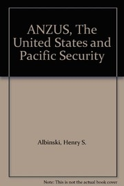 Cover of: ANZUS, the United States, and Pacific security | Henry Stephen Albinski