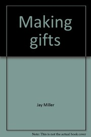 Cover of: Making gifts | Jay Miller