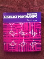 Cover of: Introducing abstract printmaking. | Robin Capon