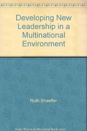 Cover of: Developing new leadership in a multinational environment | Ruth G. Shaeffer
