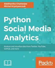 Cover of: Python Social Media Analytics: Analyze and visualize data from Twitter, YouTube, GitHub, and more
