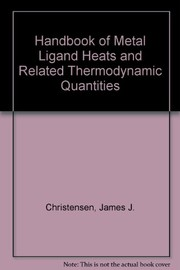 Cover of: Handbook of metal ligand heats and related thermodynamic quantities | James J. Christensen