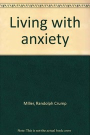 Cover of: Living with anxiety. | Randolph Crump Miller
