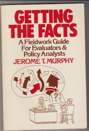 Cover of: Getting the facts, a fieldwork guide for evaluators and policy analysts | Jerome T. Murphy