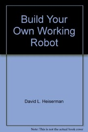 Cover of: Build your own working robot | Heiserman, David L.