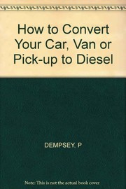 Cover of: How to convert your car, van, or pickup to diesel | Paul Dempsey