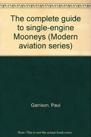 Cover of: The complete guide to single-engine Mooneys | Paul Garrison