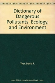Cover of: Dictionary of dangerous pollutants, ecology, and environment | David F. Tver