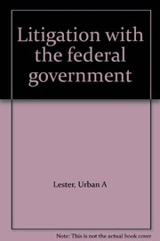Cover of: Litigation with the federal government. | Urban A. Lester