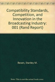 Cover of: Compatibility standards, competition, and innovation in the broadcasting industry | Stanley M. Besen