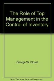 Cover of: The role of top management in the control of inventory | George W. Plossl