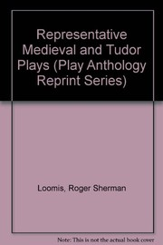 Cover of: Representative medieval and Tudor plays | Roger Sherman Loomis