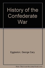 Cover of: The history of the Confederate War | George Cary Eggleston