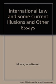 Cover of: International law and some current illusions, and other essays | John Bassett Moore