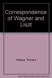 Cover of: Correspondence of Wagner and Liszt