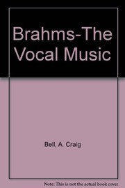 Cover of: Brahms--the vocal music | Bell, A. Craig.