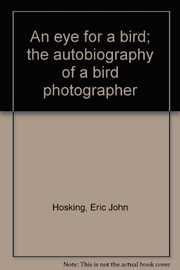 An eye for a bird; the autobiography of a bird photographer