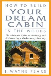 Cover of: How to Build Your Dream Cabin in the Woods: The Ultimate Guide to Building and Maintaining a Backcountry Getaway