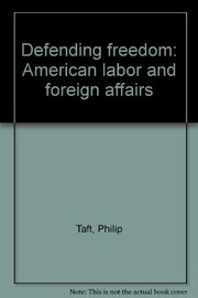 Cover of: Defending freedom: American labor and foreign affairs