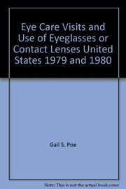 Cover of: Eye care visits and use of eyeglasses or contact lenses, United States, 1979 and 1980. | Gail S. Poe