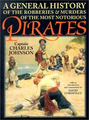 Cover of: A general history of the robberies and murders of the most notorious pirates: from their first rise and settlement in the Island of Providence to the present year