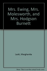 Cover of: Mrs. Ewing, Mrs. Molesworth, and Mrs. Hodgson Burnett | Marghanita Laski