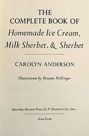 Cover of: The complete book of homemade ice cream, milk sherbet, & sherbet. | Carolyn Anderson