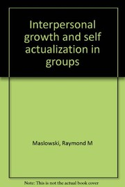 Cover of: Interpersonal growth and self actualization in groups. | Raymond M. Maslowski