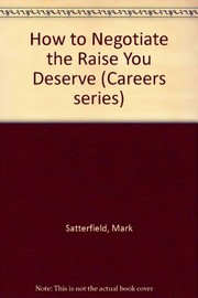Cover of: How to negotiate the raise you deserve | Mark Satterfield