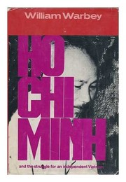 Cover of: Ho Chi Minh and the struggle for an independent Vietnam. | William Warbey