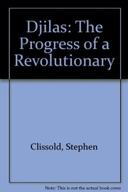 Cover of: Djilas, the progress of a revolutionary | Clissold, Stephen.