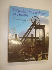 Cover of: The industrial heritage of Britain | Brian J. Bailey