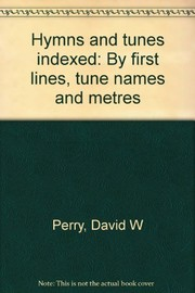 Cover of: Hymns and tunes indexed by first lines, tune names, and metres