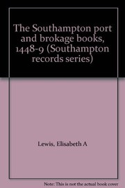 Cover of: The Southampton port and brokage books, 1448-9 | Elisabeth A. Lewis