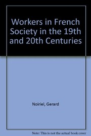 Cover of: Workers in French society in the 19th and 20th centuries | GeМЃrard Noiriel