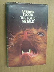 Cover of: The toxic metals. | Anthony Tucker