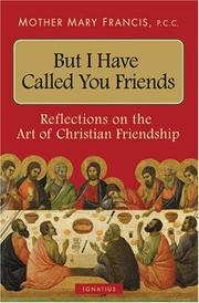 Cover of: But I Have Called You Friends | Mother Mary Francis