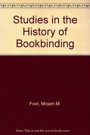 Cover of: Studies in the history of bookbinding | Mirjam Foot