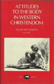 Cover of: Attitudes to the body in Western Christendom | Frank Bottomley