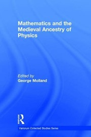 Cover of: Mathematics and the medieval ancestry of physics