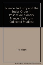 Cover of: Science, industry, and the social order in post-revolutionary France | Fox, Robert