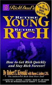Cover of: Rich Dad's Retire Young, Retire Rich: How to Get Rich Quickly and Stay Rich Forever!