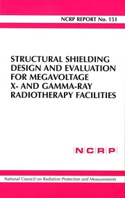 Cover of: Structural Shielding Design And Evaluation for Megavoltage X-and Gamma-ray Radiotherapy Facilities | National Council on Radiation Protection