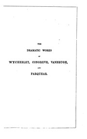 Cover of: Dramatic Works of Wycherley, Congreve, Vanbrugh, and Farquhar: With Biographical and Critical ...