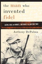 Cover of: The Man Who Invented Fidel | Anthony Depalma, Anthony DePalma