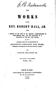 Cover of: The Works of the Rev. Robert Hall, A.M., with the Memoir of His Life