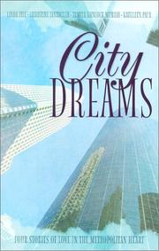 Cover of: City Dreams: Four Stories of Love in the Metropolitan Heart: Beneath Heaven's Curtain/A World of Difference/In the Heart of the Storm/The Arrow of God (Inspirational Romance Collection)