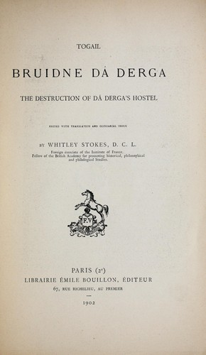 Togail Bruidne DDerga = by edited with translation and glossarial index by Whitley Stokes.